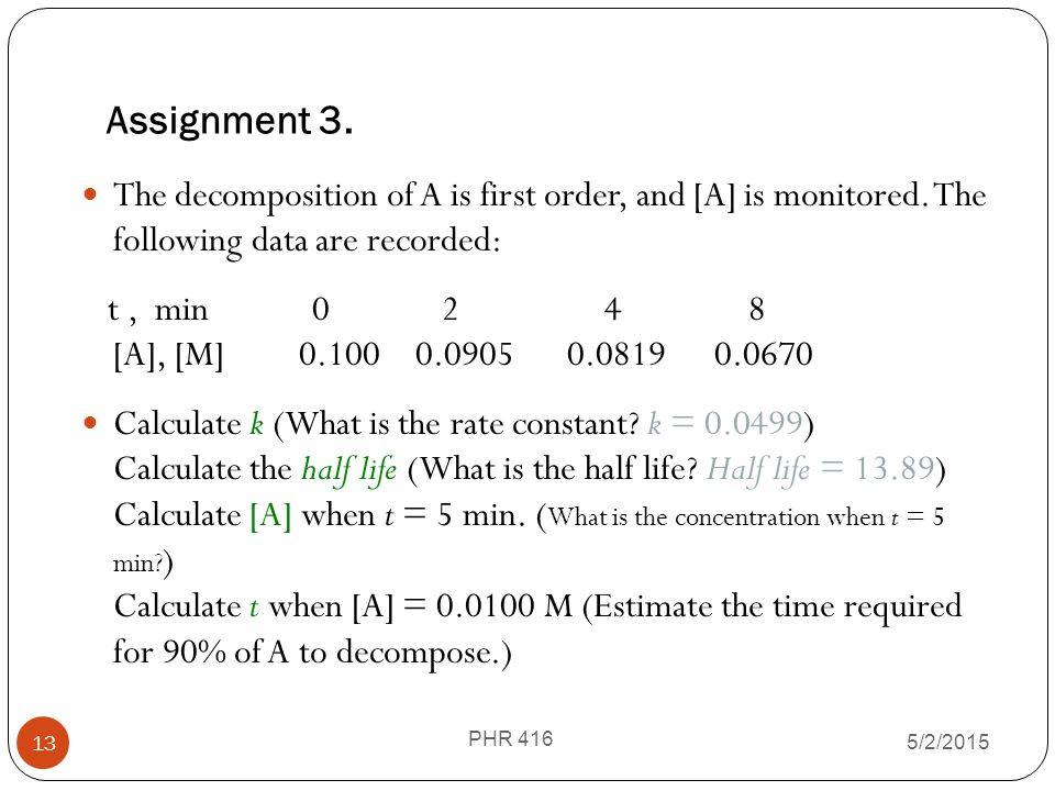 Assignment 3. The decomposition of A is first order, and [A] is monitored. The following data are recorded: